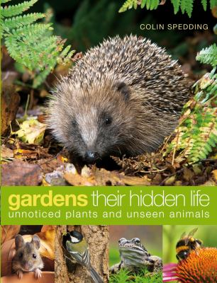 Gardens: their hidden Life : Unnoticed plants and unseen Animals