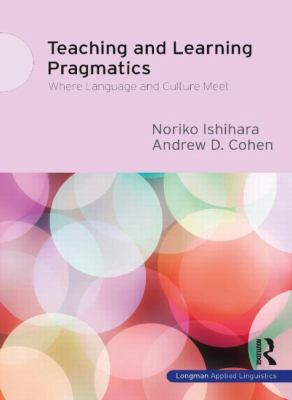 Teaching and Learning Pragmatics : Where Language and Culture Meet