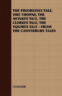 Prioresses Tale, Sire Thopas, the Monkes Tale, the Clerkes Tale, the Squires Tale - from the Canterbury Tales