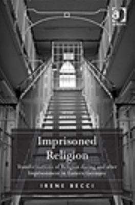 Imprisoned Religion : Transformations of Religion During and after Imprisonment