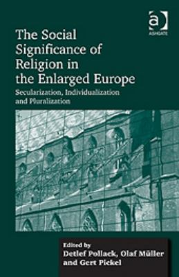 The Social Significance of Religion in the Enlarged Europe: Secularization, Individualization and Pluralization