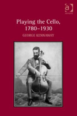 Playing the Cello 1780-1930