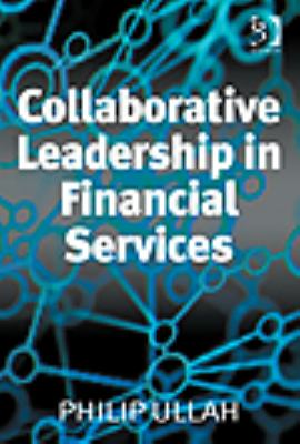 Collaborative Leadership in Financial Services : (Special Edition for the Author. Not for Sale to the General Public)