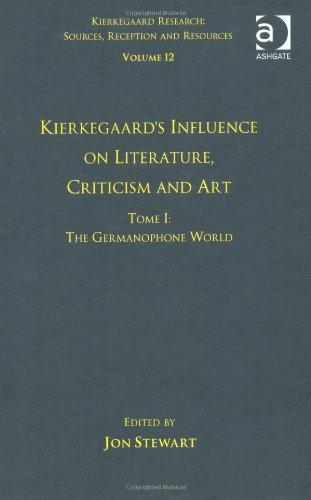 Kierkegaard's Influence on Literature, Criticism and Art: The Germanophone World (Kierkegaard Research: Sources, Reception and Resources)