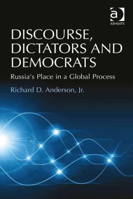Discourse Dictators and Democrats : Russia's Place in a Global Process