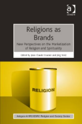 Religion as Brands : New Perspectives on the Marketization of Religion and Spirituality