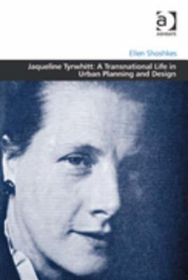 Jaqueline Tyrwhitt : A Transnational Life in Urban Planning and Design