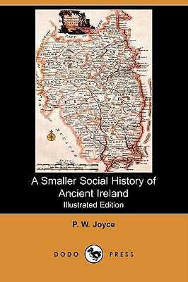 A Smaller Social History Of Ancient Ireland (Illustrated Edition)