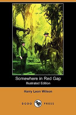 Somewhere in Red Gap (Illustrated Edition) (Dodo Press)