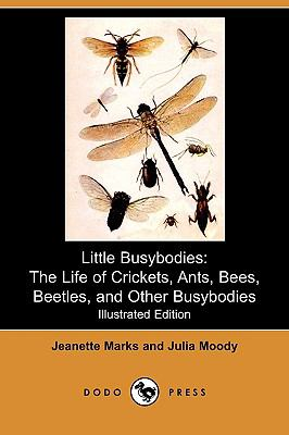 Little Busybodies: The Life of Crickets, Ants, Bees, Beetles, and Other Busybodies (Illustrated Edition) (Dodo Press)