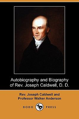 Autobiography and Biography of Rev. Joseph Caldwell, D. D. (Dodo Press)