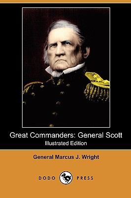 Great Commanders: General Scott (Illustrated Edition) (Dodo Press)