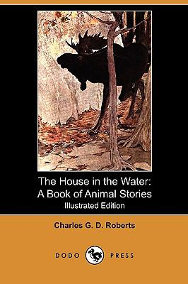 The House in the Water: A Book of Animal Stories (Illustrated Edition) (Dodo Press)