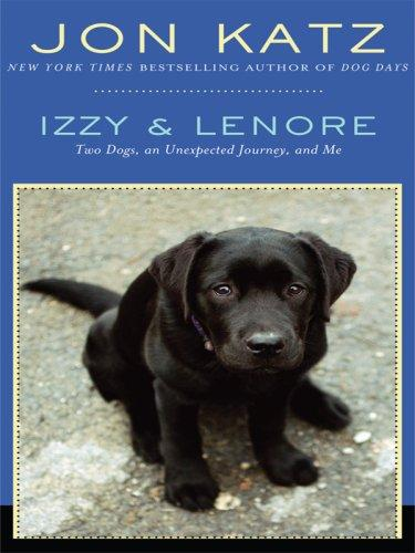 Izzy & Lenore: Two Dogs, an Unexpected Journey, and Me (Thorndike Nonfiction)