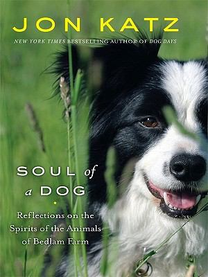 Soul of a Dog: Reflections on the Spirits of the Animals of Bedlam Farm (Thorndike Press Large Print Nonfiction Series)