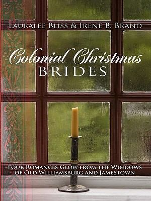 Colonial Christmas Brides: Four Romances Glow from the Windows of Old Williamsburg and Jamestown (Thorndike Press Large Print Christian Fiction)