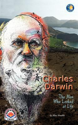 Charles Darwin : The Man Who Looked at Life