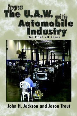 Progress the U.A.W. and the Automobile Industry the Past 70 Years