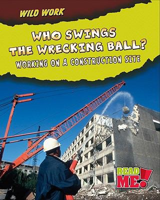 Who Swings the Wrecking Ball? : Working on a Construction Site