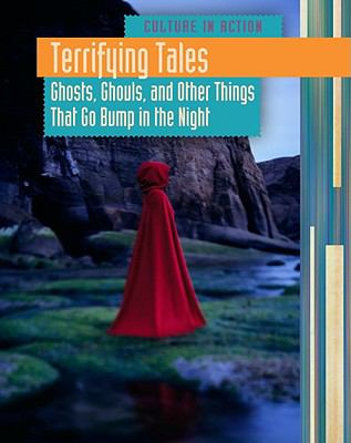 Terrifying Tales : Ghosts, Ghouls and Other Things That Go Bump in the Night