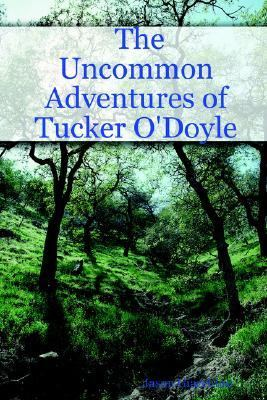 Uncommon Adventures of Tucker O'doyle