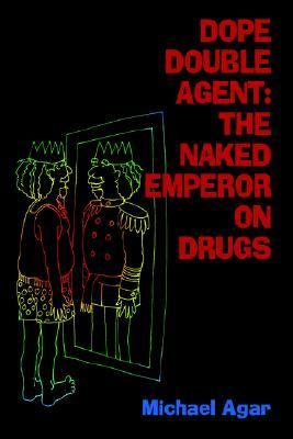 Dope Double Agent the Naked Emperor on Drugs