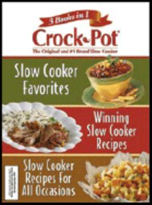 3 Books in 1 Rival Crock Pot: Slow Cooker Favorites/ Winning Slow Cooker Recipes/ Slow Cooker Recipes for All Occasions
