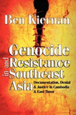 Genocide and Resistance in Southeast Asia Documentation, Denial, and Justice in Cambodia and East Timor