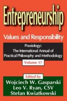 Entrepreneurship: Values and Responsibility (Praxiology: the International Annual of Practical Philosophy and Methodology) (Volume 17)
