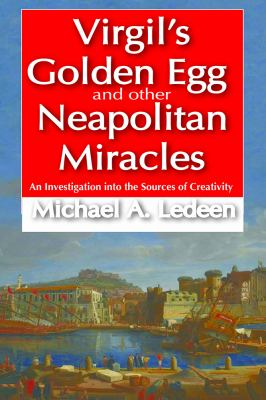 Virgil's Golden Egg and Other Neapolitan Miracles : An Investigation into the Sources of Creativity
