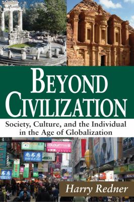 Beyond Civilization : Society, Culture, and the Individual in the Age of Globalization