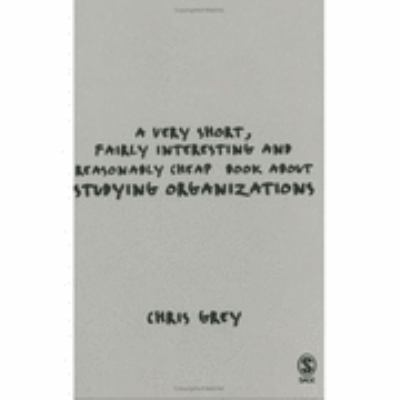 Very Short, Fairly Interesting and Reasonably Cheap Book About Studying Organizations
