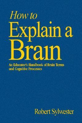 How To Explain A Brain An Educator's Handbook Of Brain Terms And Cognitive Processes