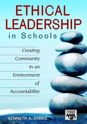 Ethical Leadership in Schools Creating Community in an Environment of Accountability