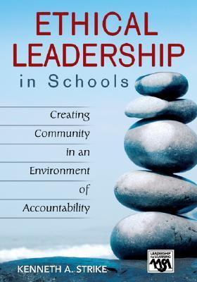 Ethical Leadership in Schools: Creating Community in an Environment of Accountability (Leadership for Learning Series)