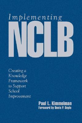 Implementing Nclb Creating a Knowledge Framework to Support School Improvement