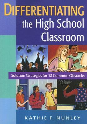 Differentiating the High School Classroom Solution Strategies for 18 Common Obstacles