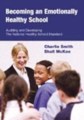 Becoming an Emotionally Healthy School Auditing And Developing the National Healthy School Standard