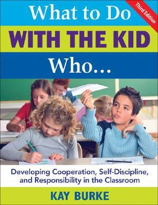 What to Do with the Kid Who: Developing Cooperation, Self-Discipline, and Responsibility in the Classroom