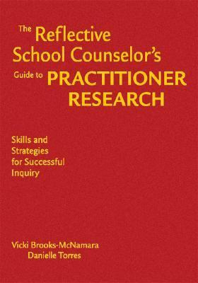 Reflective School Counselor's Guide to Practitioner Research Skills and Strategies for Successful Inquiry