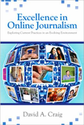 Excellence in Online Journalism : Exploring Current Practices in an Evolving Environment