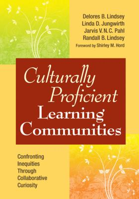 Culturally Proficient Learning Communities: Confronting Inequities Through Collaborative Curiosity