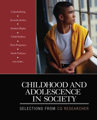 Childhood and Adolescence in Society: Selections From CQ Researcher