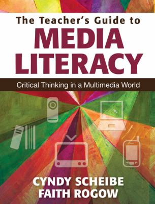 Teacher's Guide to Media Literacy : Critical Thinking in a Multimedia World