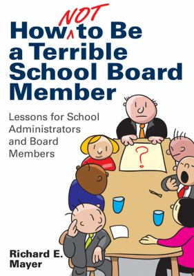 How Not to Be a Terrible School Board Member : Lessons for School Administrators and Board Members