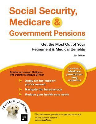 Social Security, Medicare & Government Pensions Get the Most Out of Your Retirement & Medical Benefits