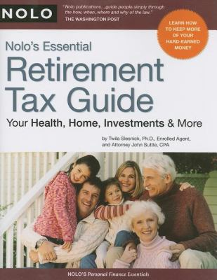 Nolo's Essential Retirement Tax Guide: Your Health, Home, Investments and More - Slesnick, Twila, Suttle, John pdf epub