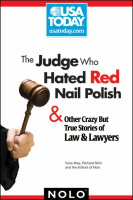 The Judge Who Hated Red Nail Polish: And Other Crazy but True Stories of Law and Lawyers (USA Today/Nolo Series)
