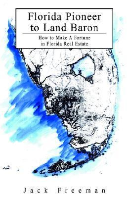 Florida Pioneer To Land Baron How To Make A Fortune In Florida Real Estate