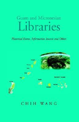 Guam and Micronesian Libraries: Historical Events, Information Sources and Others